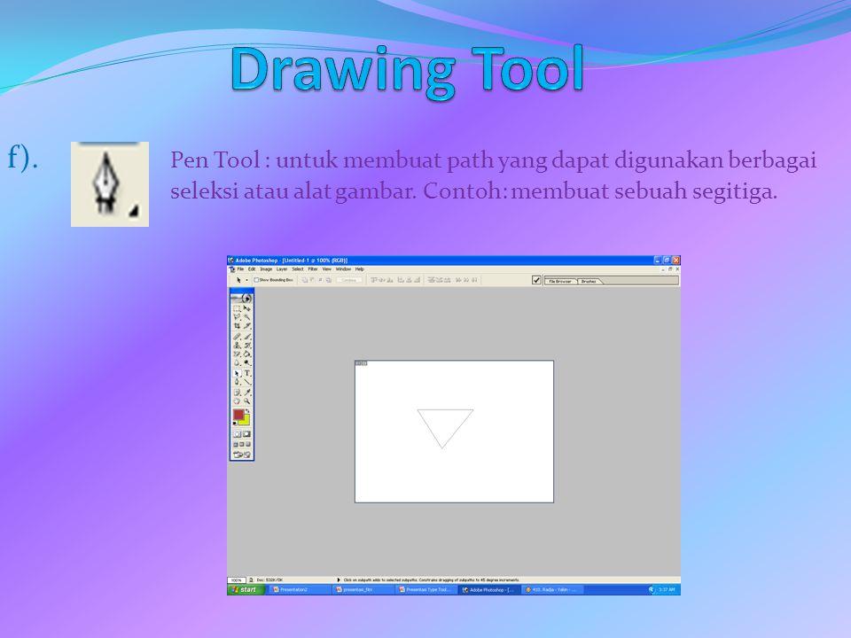 f). Pen Tool : untuk membuat path yang dapat digunakan berbagai seleksi atau alat gambar. Contoh: membuat sebuah segitiga.