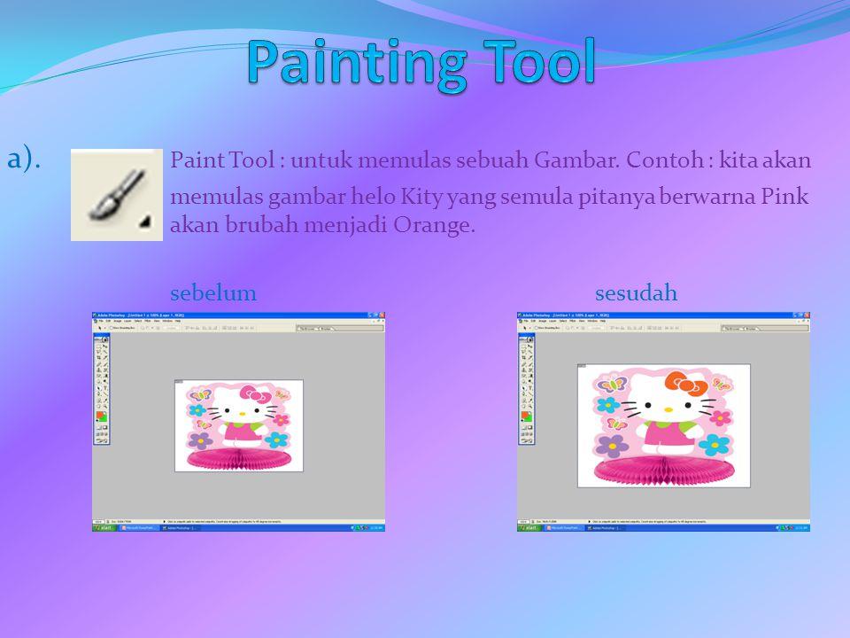 a). Paint Tool : untuk memulas sebuah Gambar. Contoh : kita akan memulas gambar helo Kity yang semula pitanya berwarna Pink akan brubah menjadi Orange