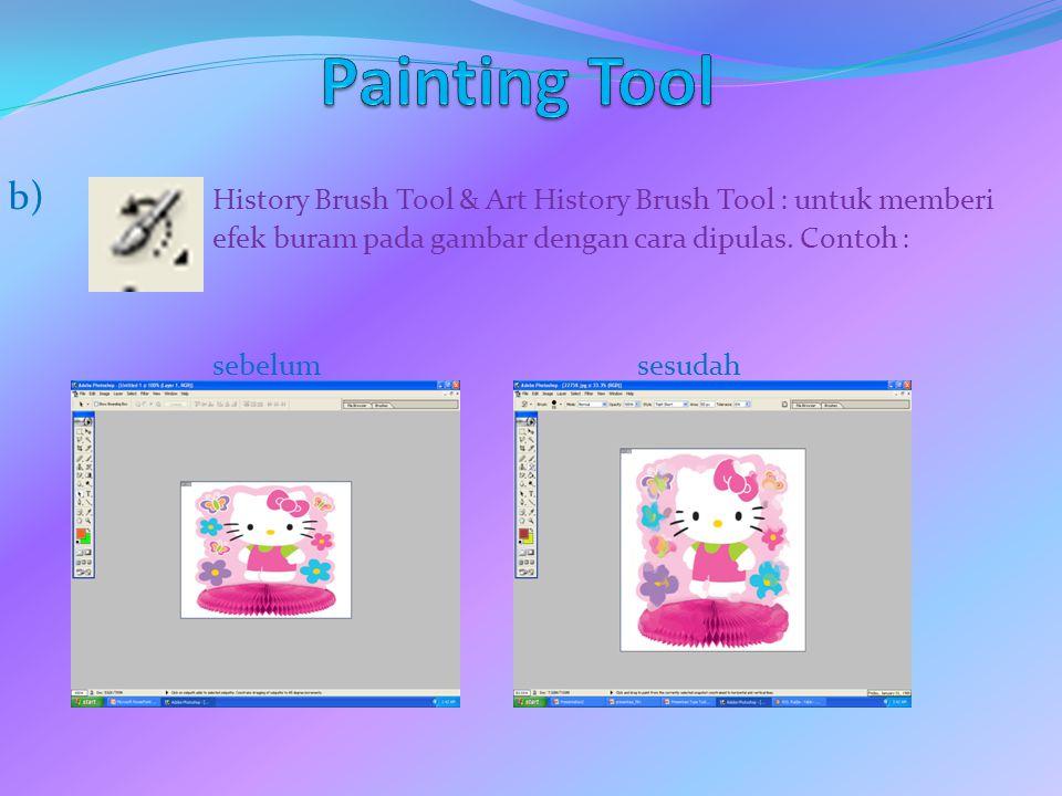 b) History Brush Tool & Art History Brush Tool : untuk memberi efek buram pada gambar dengan cara dipulas. Contoh : sebelumsesudah