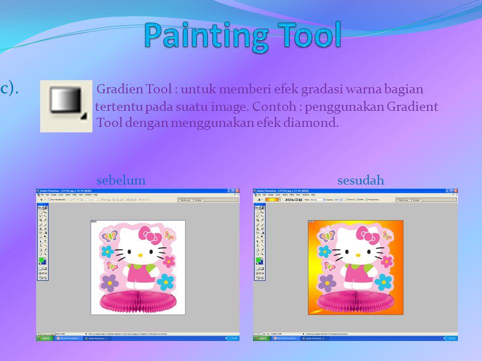 c). Gradien Tool : untuk memberi efek gradasi warna bagian gambar tertentu pada suatu image. Contoh : penggunakan Gradient Tool dengan menggunakan efe
