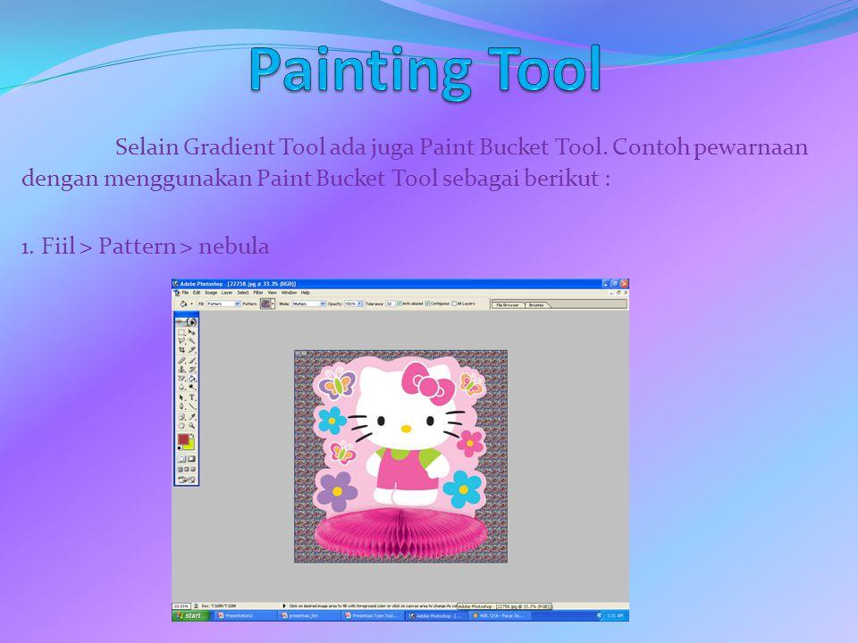 Selain Gradient Tool ada juga Paint Bucket Tool. Contoh pewarnaan dengan menggunakan Paint Bucket Tool sebagai berikut : 1. Fiil > Pattern > nebula