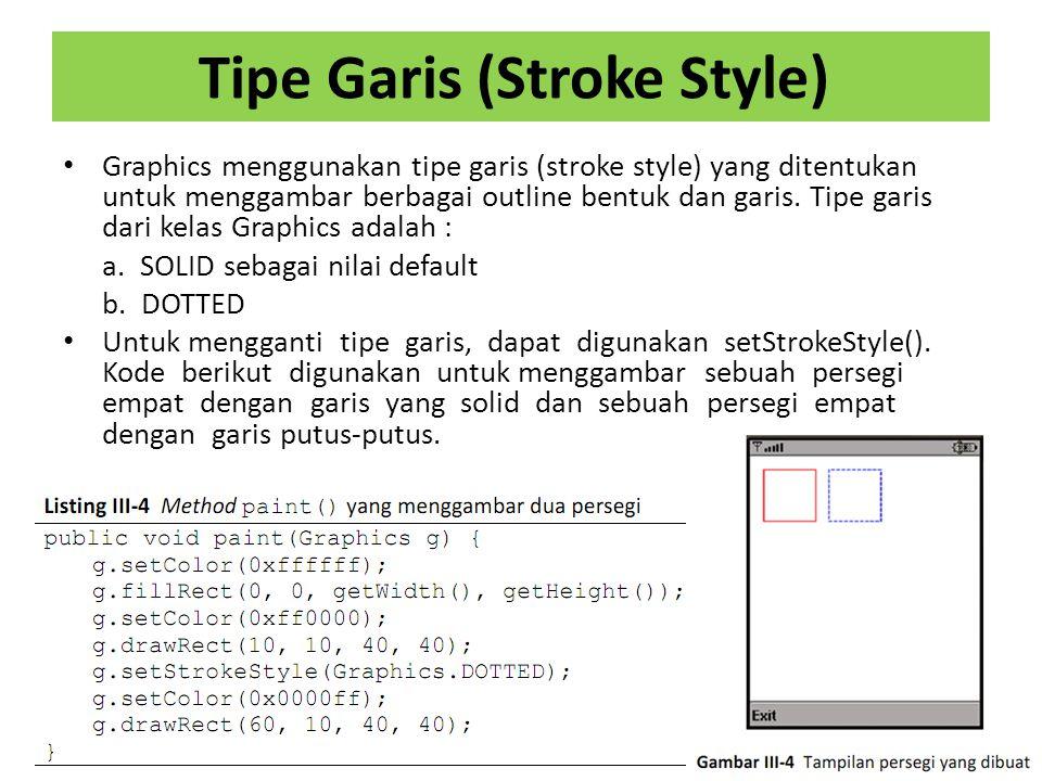 Tipe Garis (Stroke Style) Graphics menggunakan tipe garis (stroke style) yang ditentukan untuk menggambar berbagai outline bentuk dan garis.