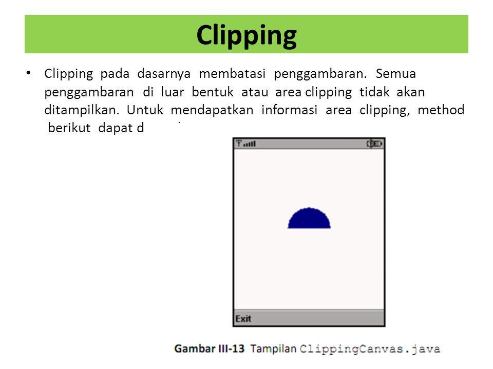 Clipping Clipping pada dasarnya membatasi penggambaran.