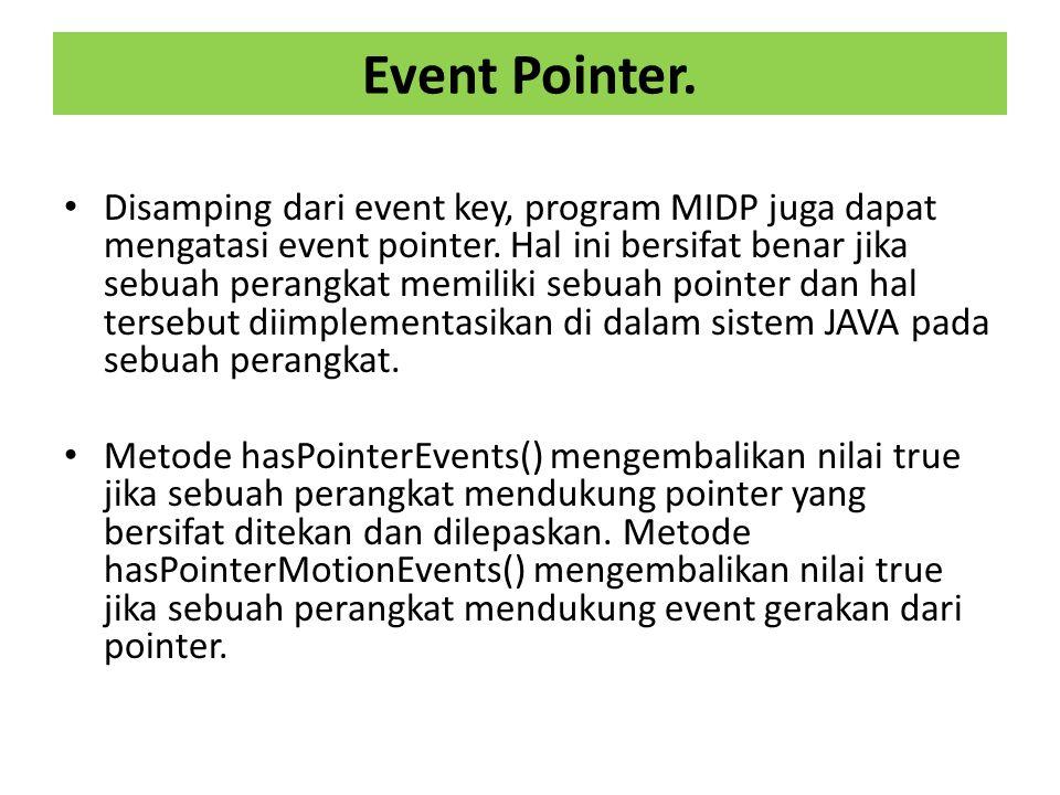 Event Pointer.Disamping dari event key, program MIDP juga dapat mengatasi event pointer.