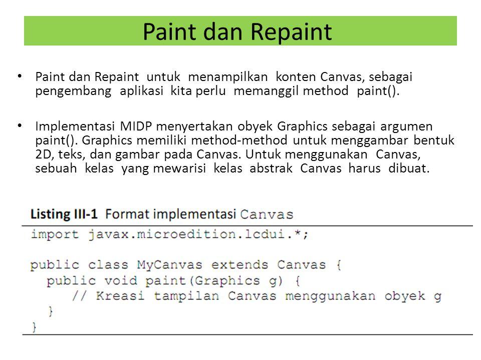 Paint dan Repaint Paint dan Repaint untuk menampilkan konten Canvas, sebagai pengembang aplikasi kita perlu memanggil method paint().
