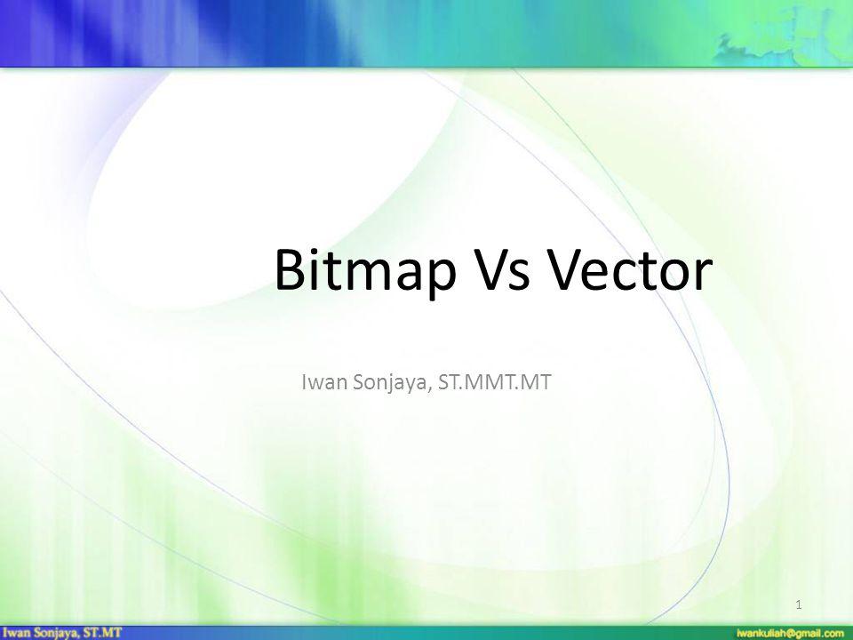 Gambar Bitmap Gambar bitmap atau yang sering juga disebut raster adalah gambar yang terdiri dari sekumpulan titik-titik (pixel) yang berdiri sendiri dan mempunyai warna sendiri pula yang membentuk sebuah gambar.