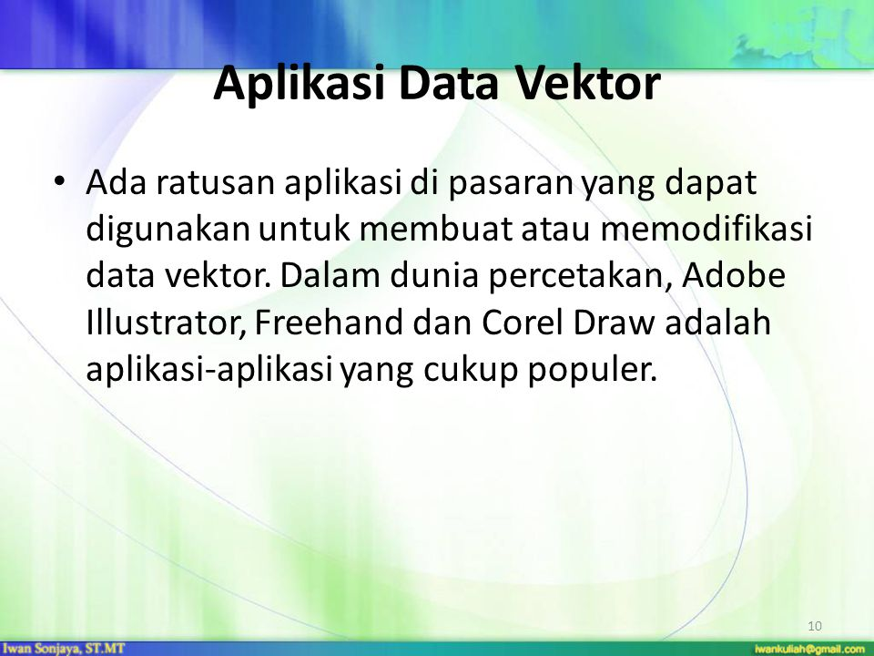 Aplikasi Data Vektor Ada ratusan aplikasi di pasaran yang dapat digunakan untuk membuat atau memodifikasi data vektor. Dalam dunia percetakan, Adobe I