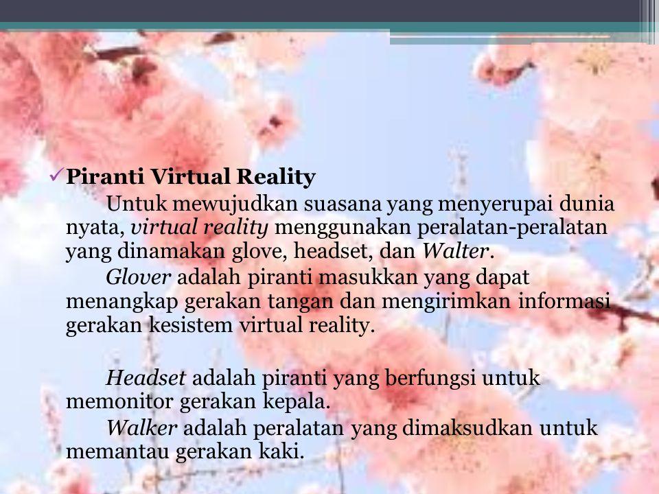 Piranti Virtual Reality Untuk mewujudkan suasana yang menyerupai dunia nyata, virtual reality menggunakan peralatan-peralatan yang dinamakan glove, headset, dan Walter.