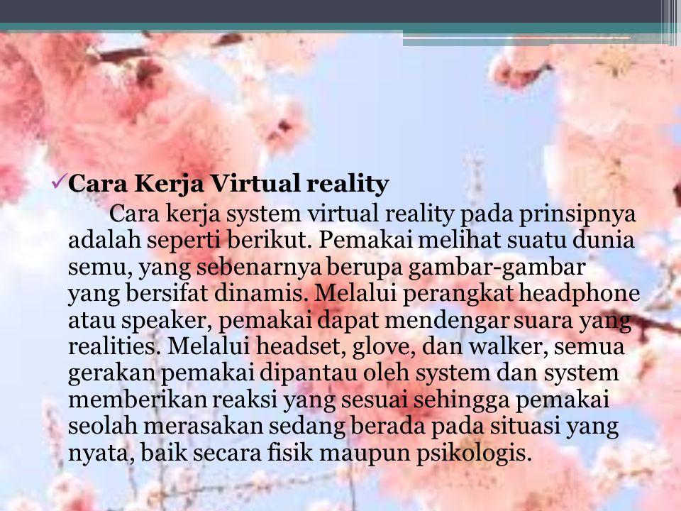Cara Kerja Virtual reality Cara kerja system virtual reality pada prinsipnya adalah seperti berikut.