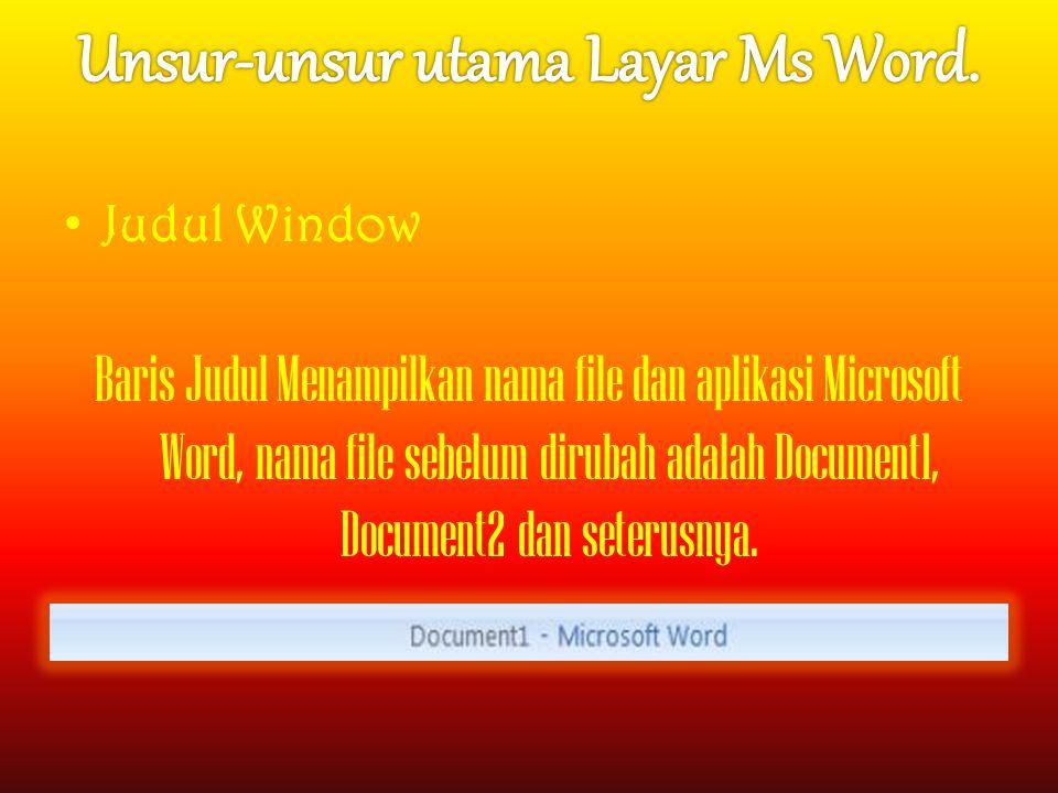 Judul Window Baris Judul Menampilkan nama file dan aplikasi Microsoft Word, nama file sebelum dirubah adalah Document1, Document2 dan seterusnya.