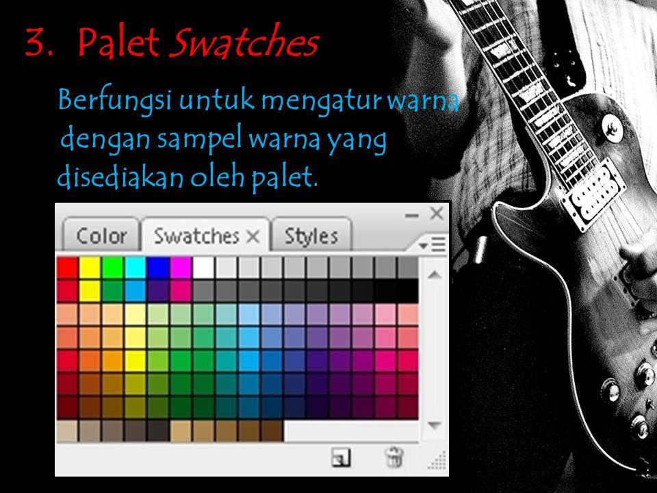 3. Palet Swatches Berfungsi untuk mengatur warna dengan sampel warna yang disediakan oleh palet.