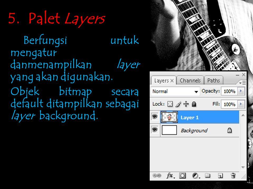 5. Palet Layers Berfungsi untuk mengatur danmenampilkan layer yang akan digunakan. Objek bitmap secara default ditampilkan sebagai layer background.