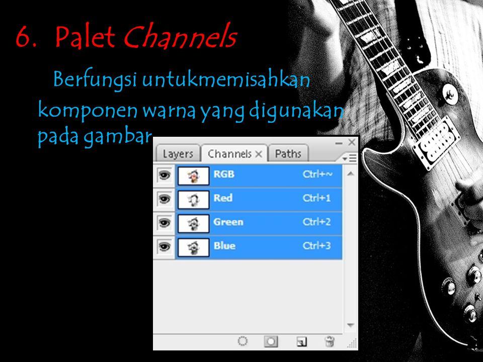 6. Palet Channels Berfungsi untukmemisahkan komponen warna yang digunakan pada gambar.