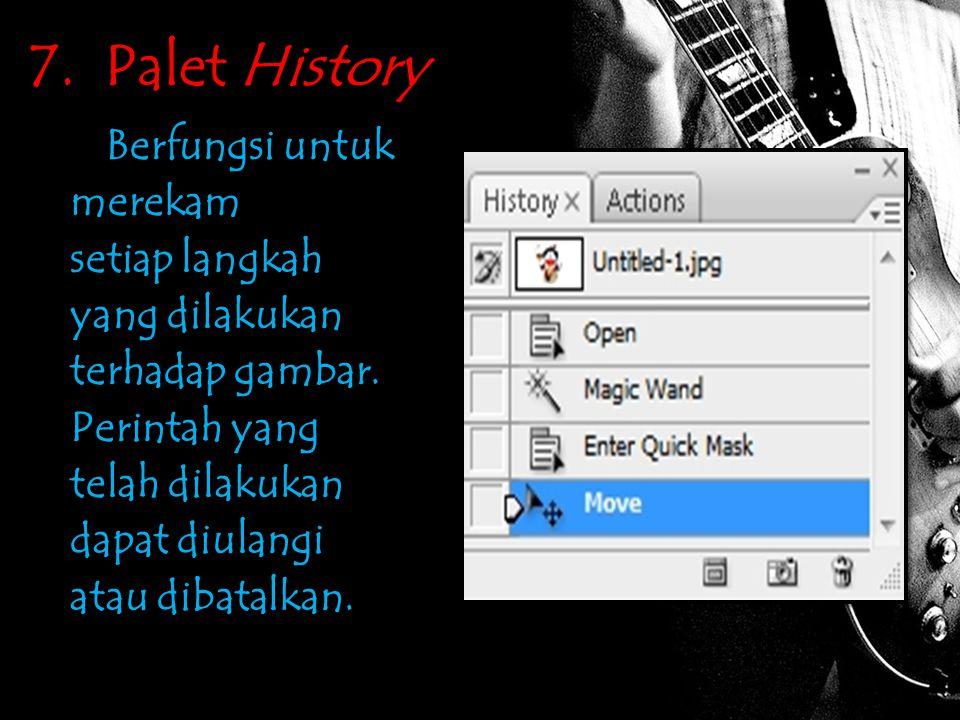 7.Palet History Berfungsi untuk merekam setiap langkah yang dilakukan terhadap gambar.
