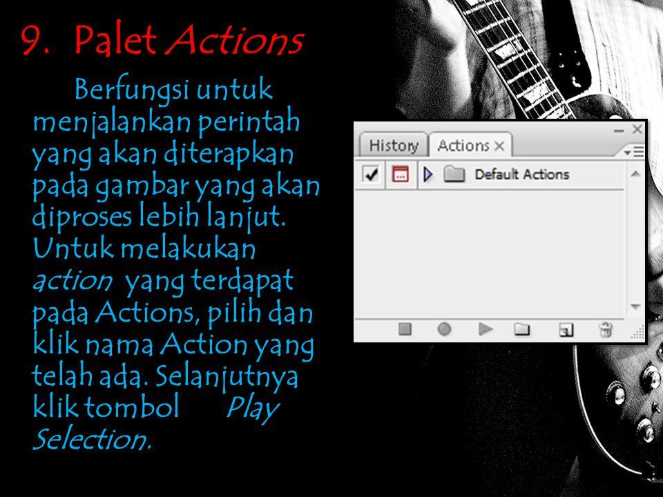 9. Palet Actions Berfungsi untuk menjalankan perintah yang akan diterapkan pada gambar yang akan diproses lebih lanjut. Untuk melakukan action yang te