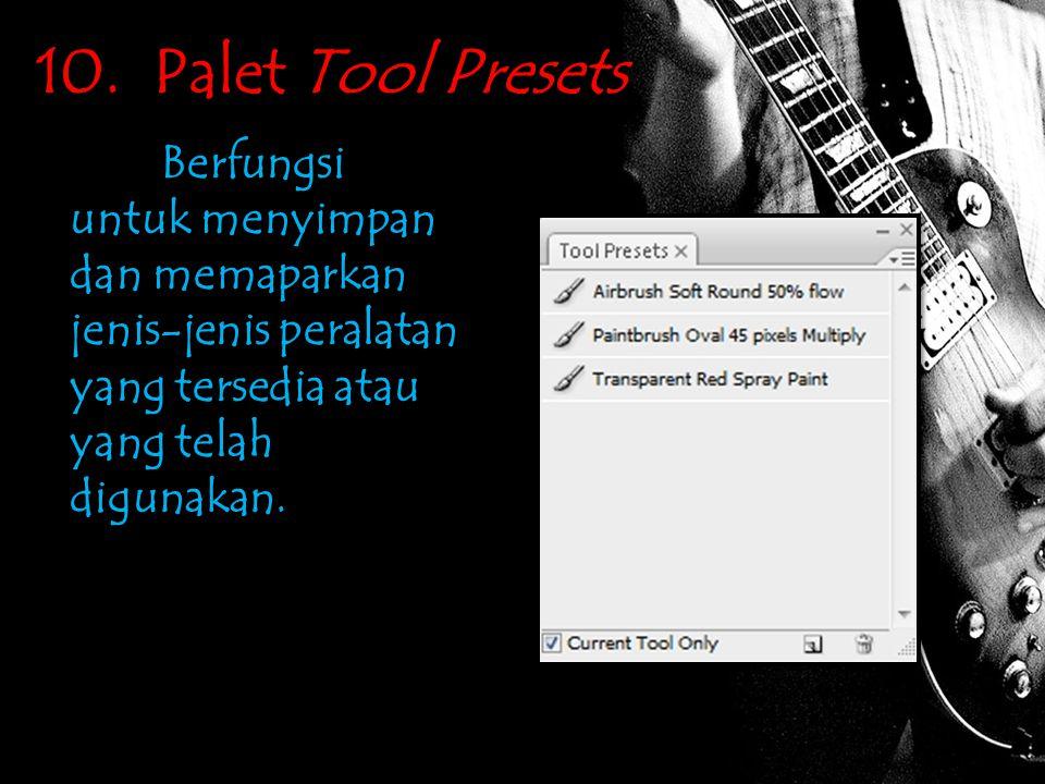 10. Palet Tool Presets Berfungsi untuk menyimpan dan memaparkan jenis-jenis peralatan yang tersedia atau yang telah digunakan.