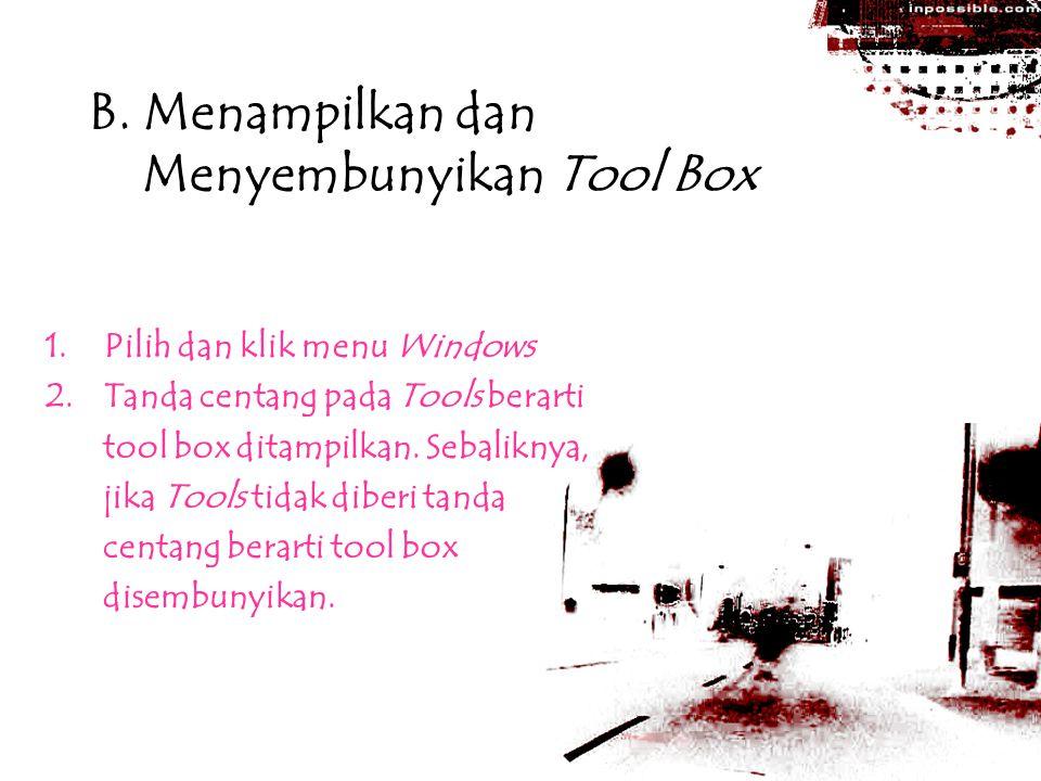 B. Menampilkan dan Menyembunyikan Tool Box 1.Pilih dan klik menu Windows 2.Tanda centang pada Tools berarti tool box ditampilkan. Sebaliknya, jika Too