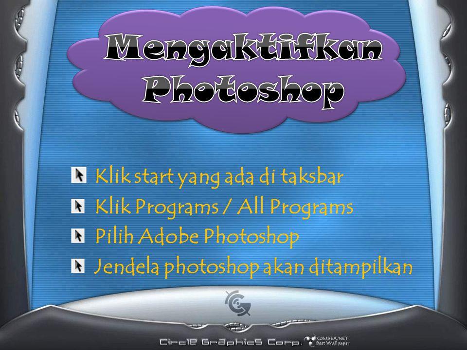 Klik start yang ada di taksbar Klik Programs / All Programs Pilih Adobe Photoshop Jendela photoshop akan ditampilkan
