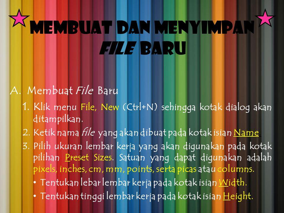 Membuat dan Menyimpan File Baru A. Membuat File Baru 1.K lik menu File, New (Ctrl+N) sehingga kotak dialog akan ditampilkan. 2.Ketik nama file yang ak