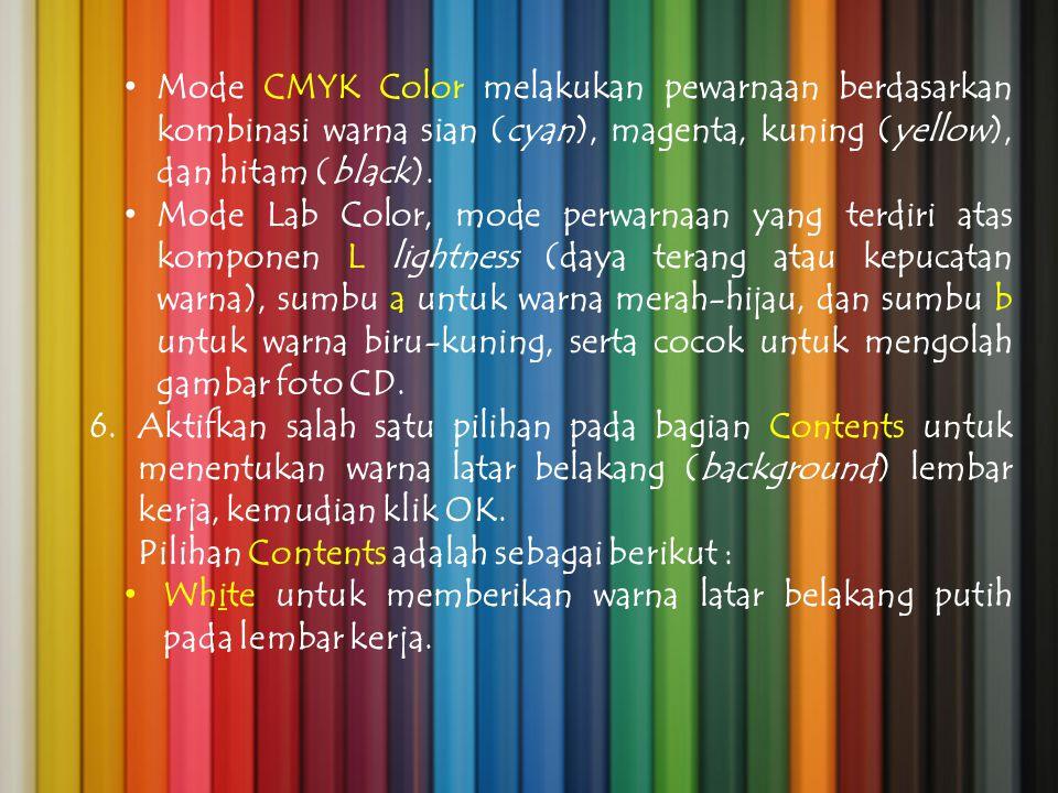 Mode CMYK Color melakukan pewarnaan berdasarkan kombinasi warna sian (cyan), magenta, kuning (yellow), dan hitam (black). Mode Lab Color, mode perwarn