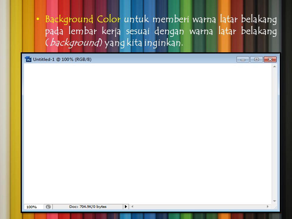 Background Color untuk memberi warna latar belakang pada lembar kerja sesuai dengan warna latar belakang (background) yang kita inginkan.