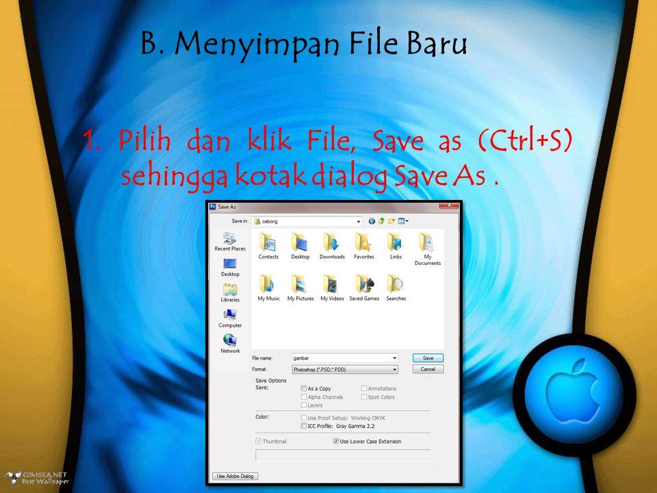 B. Menyimpan File Baru 1. Pilih dan klik File, Save as (Ctrl+S) sehingga kotak dialog Save As.