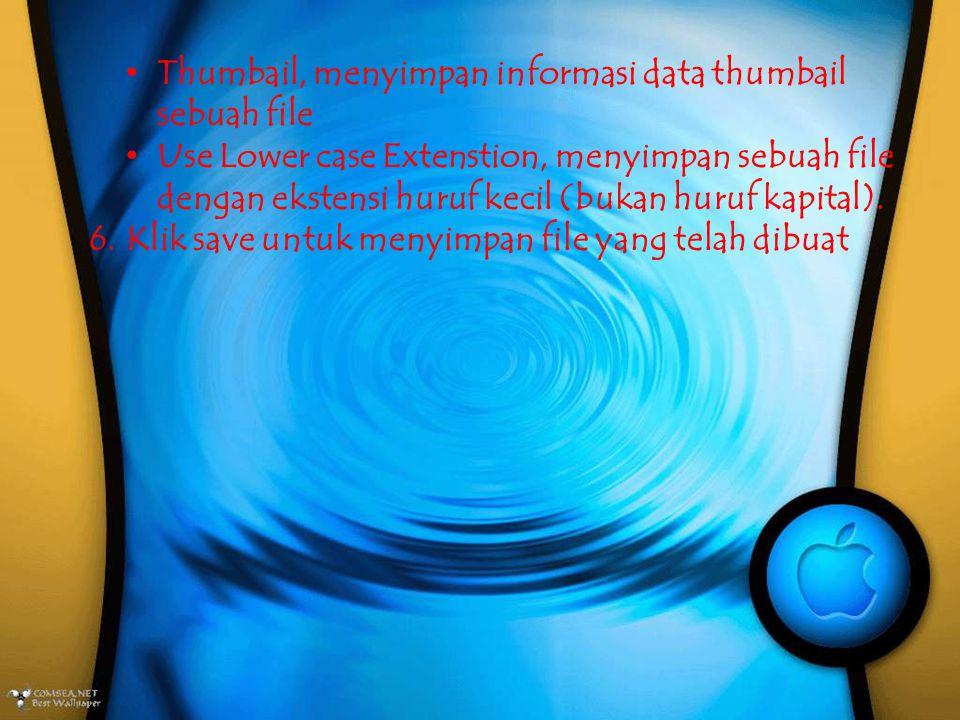 Thumbail, menyimpan informasi data thumbail sebuah file Use Lower case Extenstion, menyimpan sebuah file dengan ekstensi huruf kecil (bukan huruf kapital).