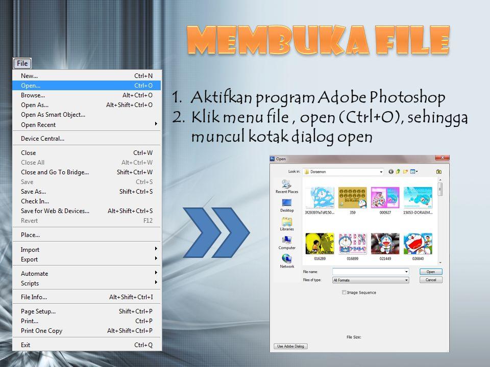 1.Aktifkan program Adobe Photoshop 2.Klik menu file, open (Ctrl+O), sehingga muncul kotak dialog open