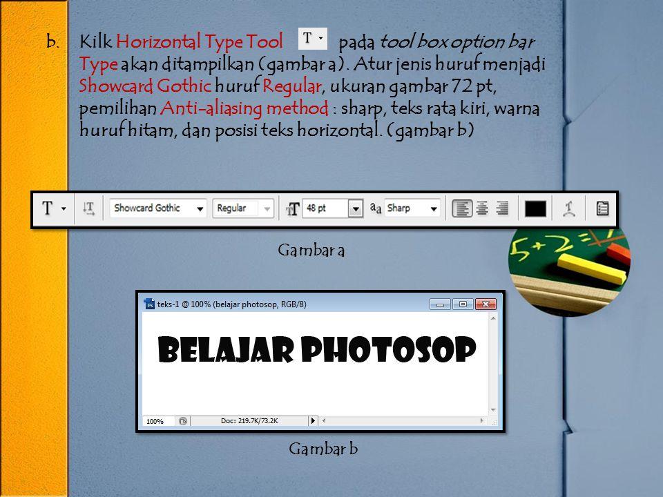 b.Kilk Horizontal Type Tool pada tool box option bar Type akan ditampilkan (gambar a). Atur jenis huruf menjadi Showcard Gothic huruf Regular, ukuran