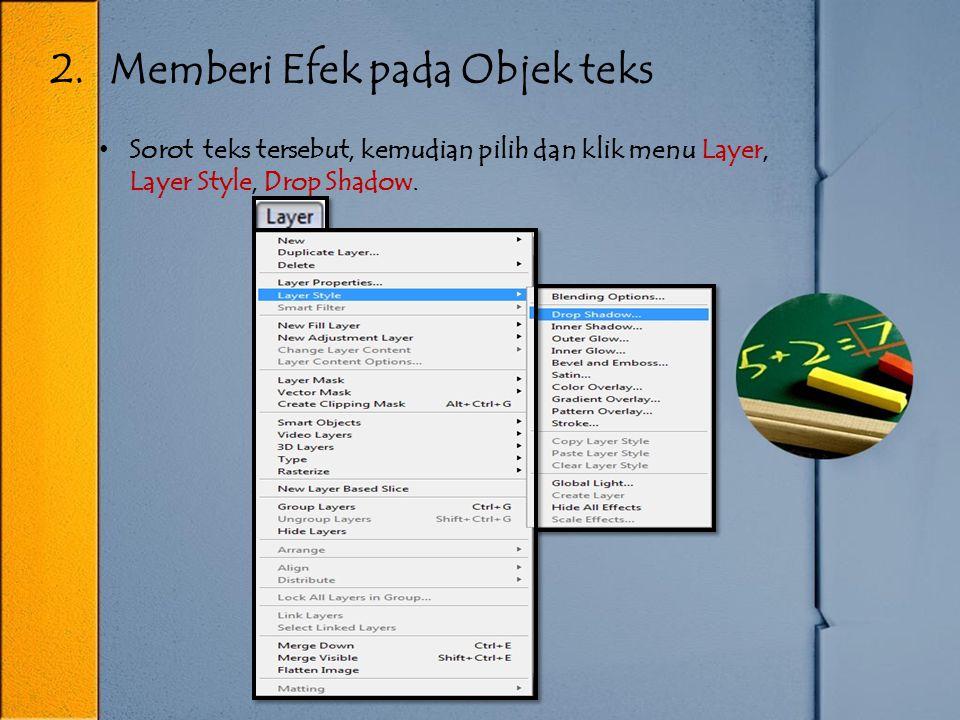 2. Memberi Efek pada Objek teks Sorot teks tersebut, kemudian pilih dan klik menu Layer, Layer Style, Drop Shadow.