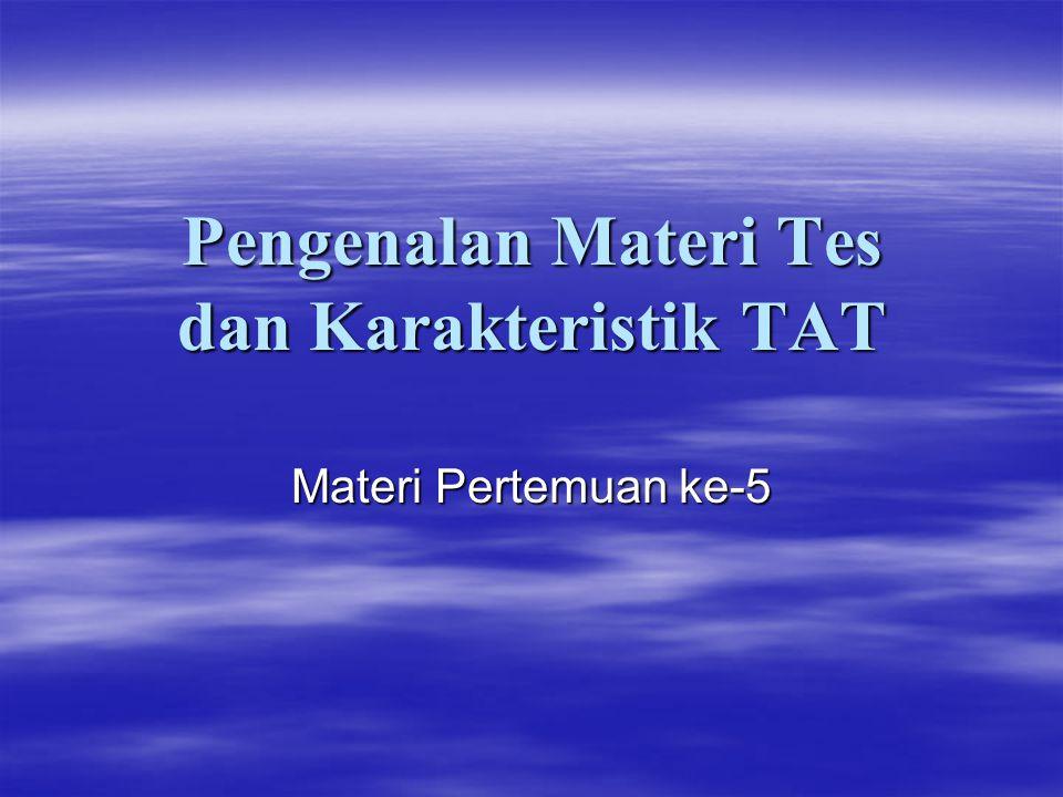 Pengenalan Materi Tes dan Karakteristik TAT Materi Pertemuan ke-5