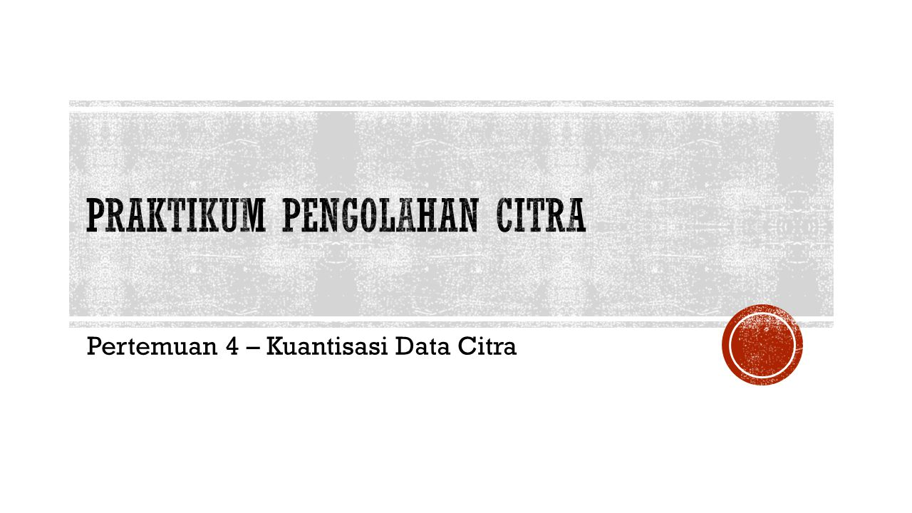 Pertemuan 4 – Kuantisasi Data Citra