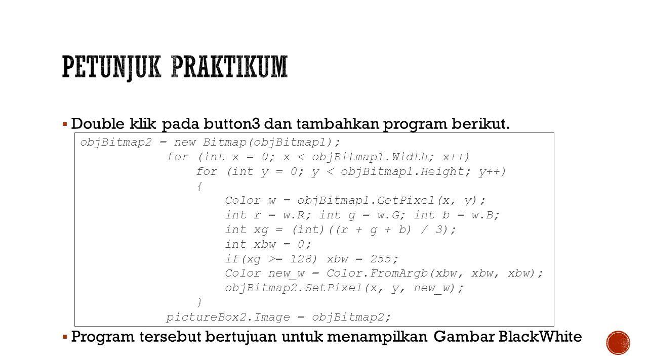  Double klik pada button3 dan tambahkan program berikut.  Program tersebut bertujuan untuk menampilkan Gambar BlackWhite objBitmap2 = new Bitmap(obj