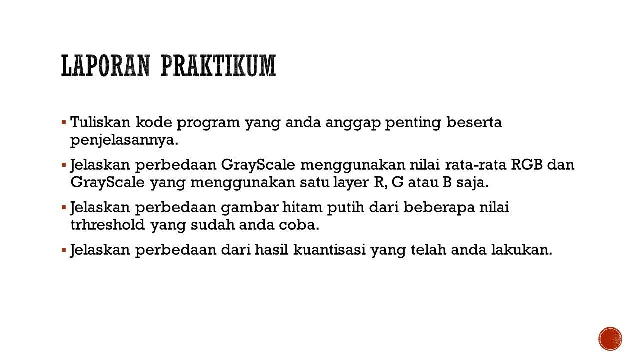  Tuliskan kode program yang anda anggap penting beserta penjelasannya.  Jelaskan perbedaan GrayScale menggunakan nilai rata-rata RGB dan GrayScale y