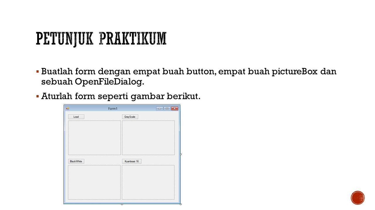  Buatlah form dengan empat buah button, empat buah pictureBox dan sebuah OpenFileDialog.  Aturlah form seperti gambar berikut.
