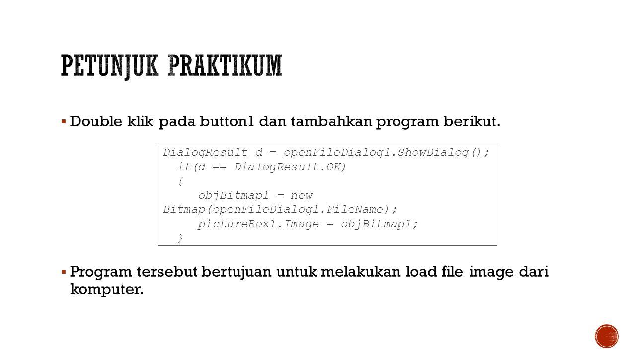  Double klik pada button1 dan tambahkan program berikut.  Program tersebut bertujuan untuk melakukan load file image dari komputer. DialogResult d =