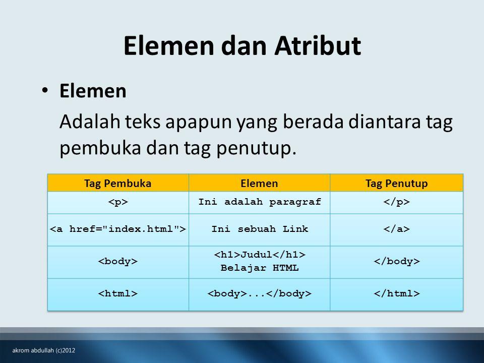 Elemen dan Atribut Elemen Adalah teks apapun yang berada diantara tag pembuka dan tag penutup.