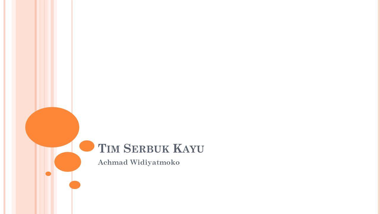T IM S ERBUK K AYU Achmad Widiyatmoko