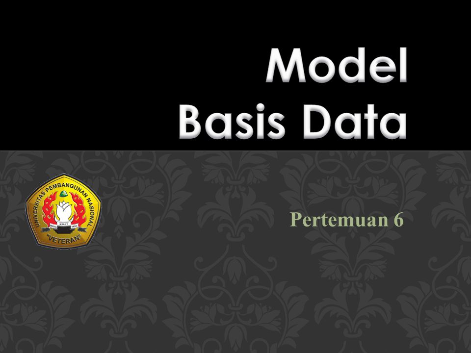 6 6 Basis Data  Model basis data adalah kumpulan dari konsepsi logika yang biasanya mewakili struktur dan relasi data yang terdapat pada suatu basis data.