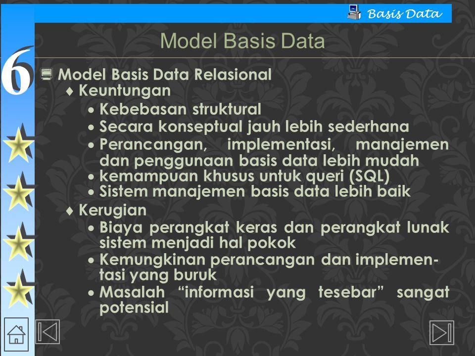 6 6 Basis Data  Model Basis Data Relasional  Keuntungan  Kebebasan struktural  Secara konseptual jauh lebih sederhana  Perancangan, implementasi,