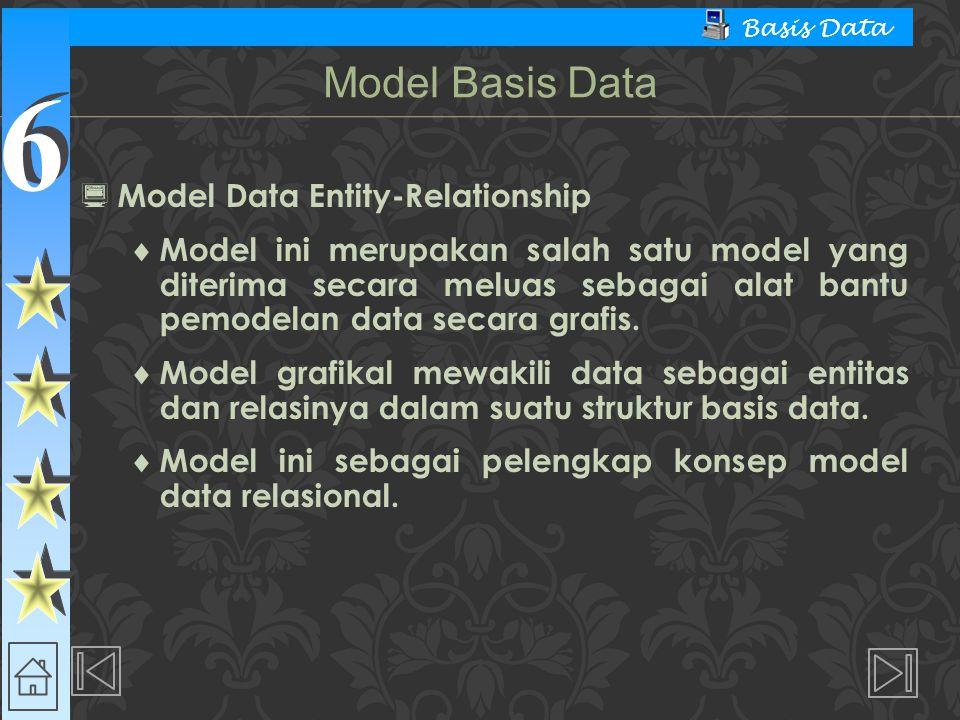 6 6 Basis Data  Model Data Entity-Relationship  Model ini merupakan salah satu model yang diterima secara meluas sebagai alat bantu pemodelan data s