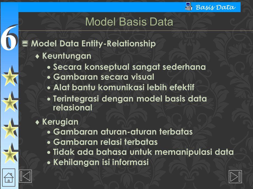 6 6 Basis Data  Model Data Entity-Relationship  Keuntungan  Secara konseptual sangat sederhana  Gambaran secara visual  Alat bantu komunikasi leb