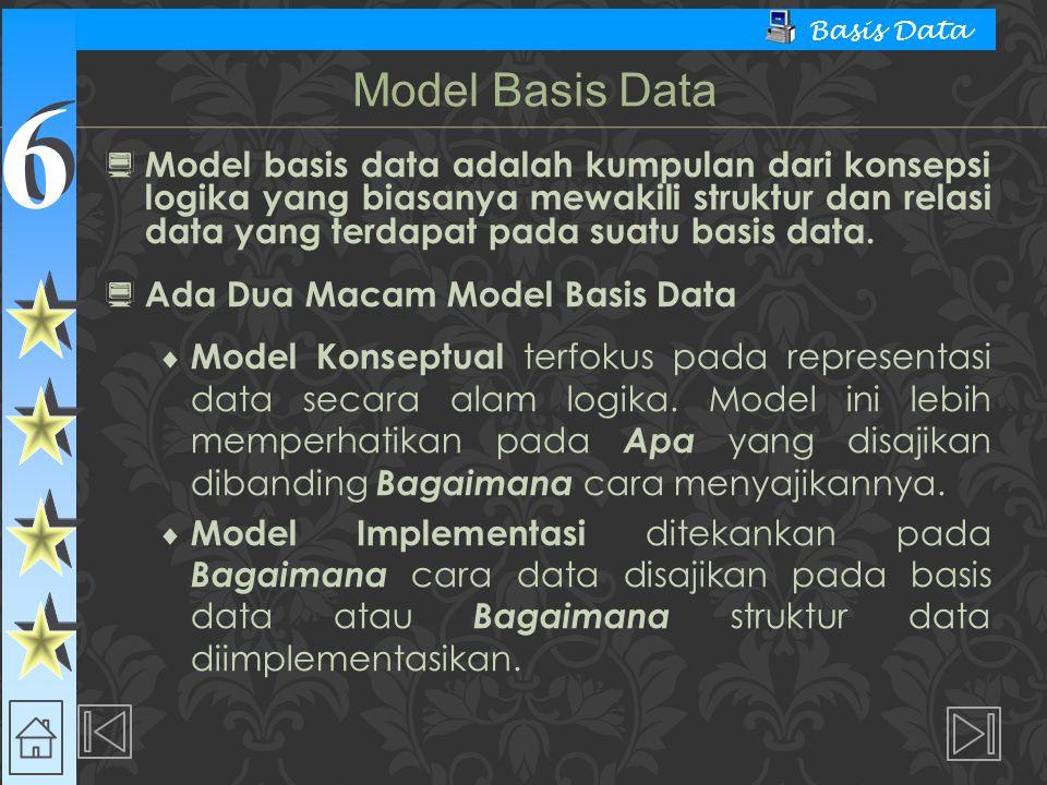 6 6 Basis Data  Model Basis Data Relasional  Keuntungan  Kebebasan struktural  Secara konseptual jauh lebih sederhana  Perancangan, implementasi, manajemen dan penggunaan basis data lebih mudah  kemampuan khusus untuk queri (SQL)  Sistem manajemen basis data lebih baik  Kerugian  Biaya perangkat keras dan perangkat lunak sistem menjadi hal pokok  Kemungkinan perancangan dan implemen- tasi yang buruk  Masalah informasi yang tesebar sangat potensial Model Basis Data