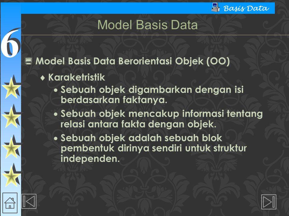 6 6 Basis Data  Model Basis Data Berorientasi Objek (OO)  Karaketristik  Sebuah objek digambarkan dengan isi berdasarkan faktanya.  Sebuah objek m
