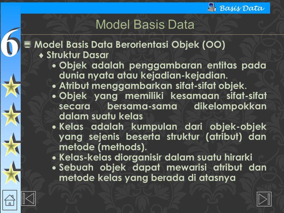 6 6 Basis Data  Model Basis Data Berorientasi Objek (OO)  Struktur Dasar  Objek adalah penggambaran entitas pada dunia nyata atau kejadian-kejadian