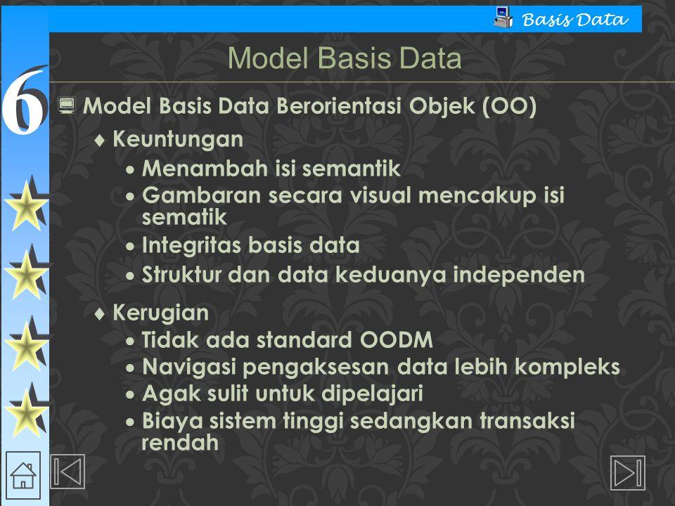 6 6 Basis Data  Model Basis Data Berorientasi Objek (OO)  Keuntungan  Menambah isi semantik  Gambaran secara visual mencakup isi sematik  Integri