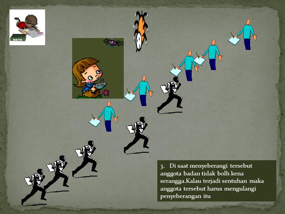 3. Di saat menyeberangi tersebut anggota badan tidak bolh kena serangga.Kalau terjadi sentuhan maka anggota tersebut harus mengulangi penyeberangan it