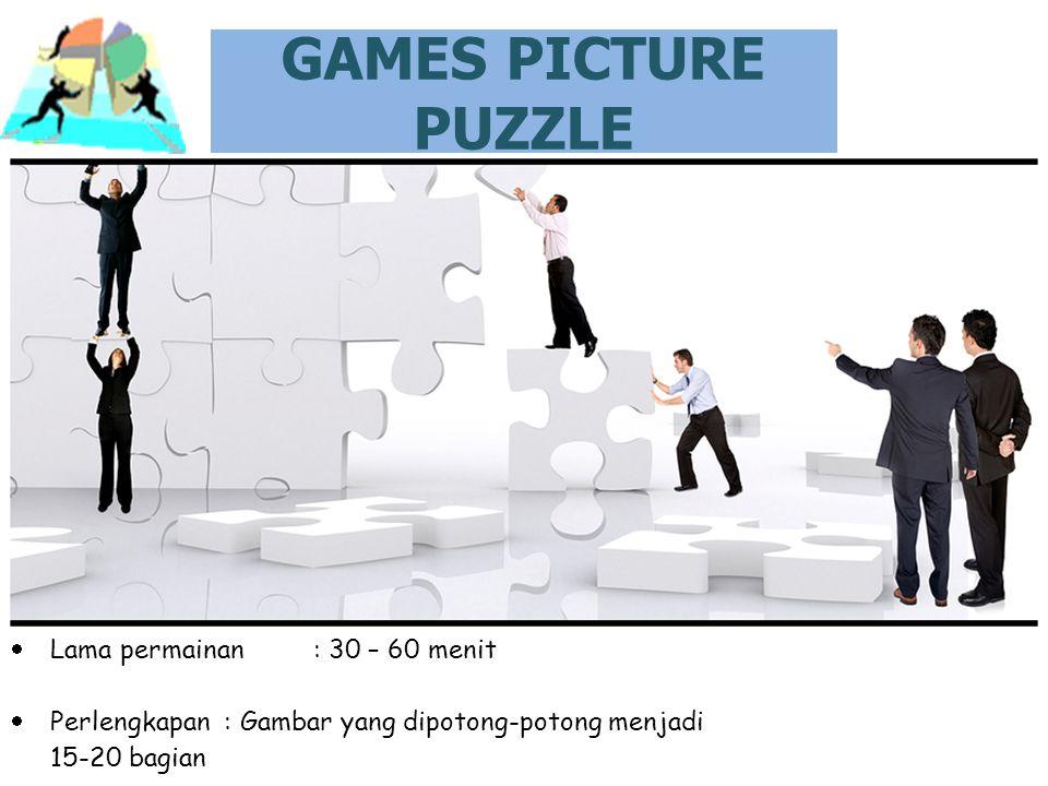GAMES PICTURE PUZZLE  Lama permainan : 30 – 60 menit  Perlengkapan : Gambar yang dipotong-potong menjadi 15-20 bagian