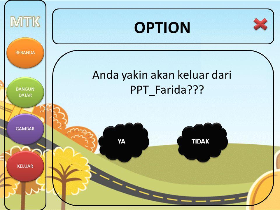 BERANDA BANGUN DATAR BANGUN DATAR GAMBAR KELUAR OPTION Anda yakin akan keluar dari PPT_Farida??? YA TIDAK