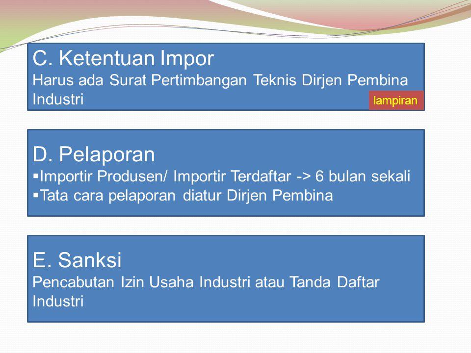 C. Ketentuan Impor Harus ada Surat Pertimbangan Teknis Dirjen Pembina Industri D. Pelaporan  Importir Produsen/ Importir Terdaftar -> 6 bulan sekali